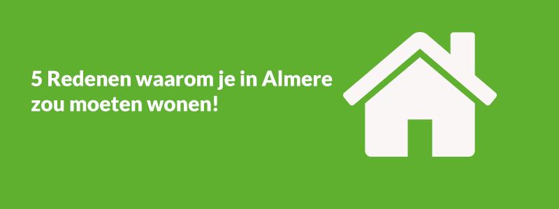 IMMO blog 5 redenen om te wonen in Almere